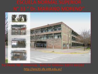 """ESCUELA NORMAL SUPERIOR N° 33 """" Dr. MARIANO MORENO"""""""