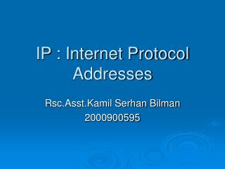 IP : Internet Protocol Addresses
