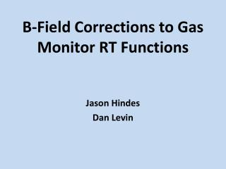 B-Field Corrections to Gas Monitor RT Functions