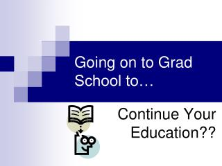 Going on to Grad School to�