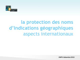 la protection des noms d'Indications géographiques  aspects internationaux