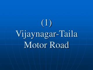(1) Vijaynagar-Taila Motor Road