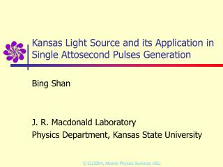 Kansas Light Source and its Application in Single Attosecond Pulses Generation
