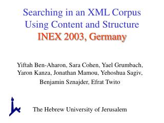 Searching in an XML Corpus Using Content and Structure INEX 2003, Germany