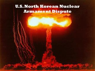 U.S. North Korean Nuclear             Armament Dispute