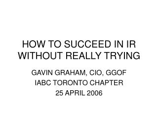 HOW TO SUCCEED IN IR WITHOUT REALLY TRYING