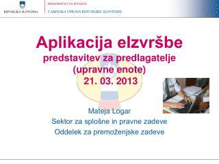 Aplikacija eIzvršbe predstavitev za predlagatelje  (upravne enote)  21. 03. 2013
