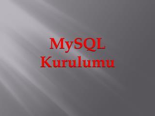 MySQL Kurulumu