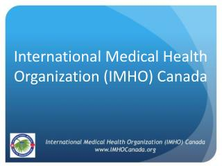 International Medical Health Organization (IMHO) Canada