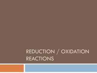 Reduction / Oxidation Reactions