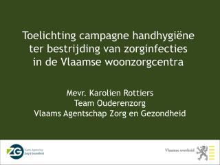Mevr. Karolien Rottiers Team Ouderenzorg Vlaams Agentschap Zorg en Gezondheid