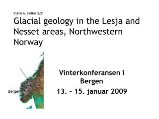 Bjørn A. Follestad:  Glacial geology in the  Lesja  and  Nesset  areas, Northwestern Norway