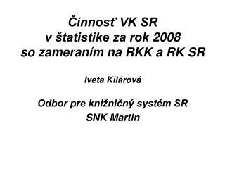 Činnosť VK SR  v štatistike za rok 2008  so zameraním na RKK a RK SR Iveta Kilárová