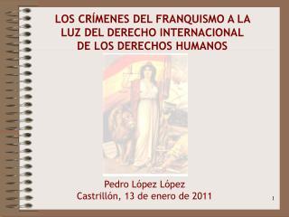 LOS CRÍMENES DEL FRANQUISMO A LA  LUZ DEL DERECHO INTERNACIONAL DE LOS DERECHOS HUMANOS