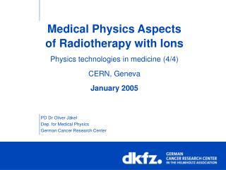 PD Dr Oliver Jäkel Dep. for Medical Physics German Cancer Research Center