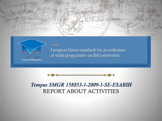 Tempus SMGR 158853-1-2009-1- SE-ESABIH REPORT ABOUT ACTIVITIES
