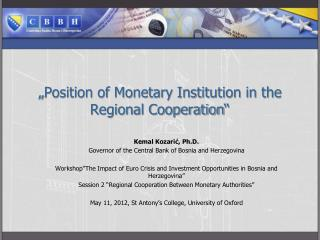""" Position of Monetary Institution in the Regional Cooperation """