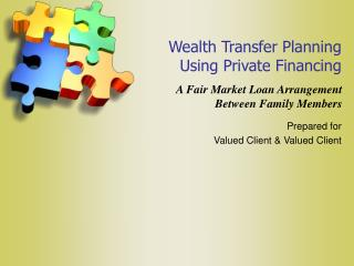 Wealth Transfer Planning  Using Private Financing