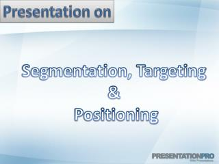 Segmentation, Targeting &  Positioning