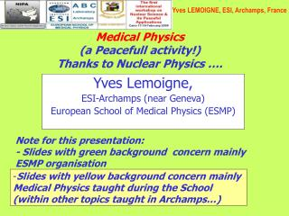 Medical Physics (a Peacefull activity!)  Thanks to Nuclear Physics �.