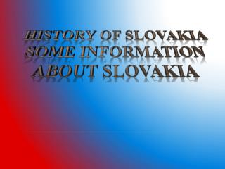 HISTORY OF SLOVAKIA  Some information about slovakia