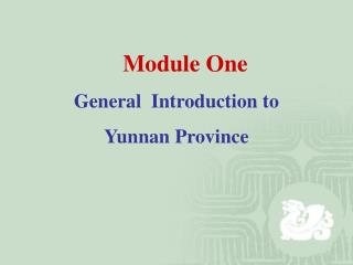 Module One  General  Introduction to  Yunnan Province