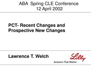 PCT- Recent Changes and Prospective New Changes Lawrence T. Welch