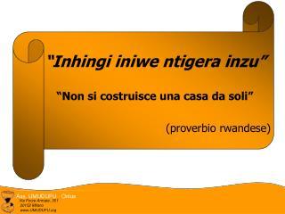 """Inhingi iniwe ntigera inzu"" ""Non si costruisce una casa da soli"" (proverbio rwandese)"