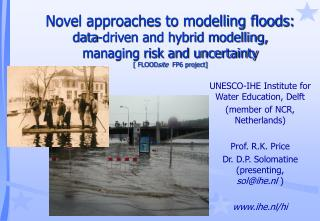 UNESCO-IHE Institute for Water Education, Delft (member of NCR, Netherlands) Prof. R.K. Price
