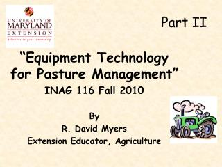 """Equipment Technology for Pasture Management"" INAG 116 Fall 2010 By R. David Myers"