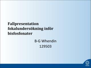 Fallpresentation  fokalundersökning inför b isfosfonater