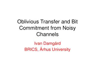 Oblivious Transfer and Bit Commitment from Noisy Channels