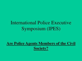 International Police Executive Symposium (IPES)