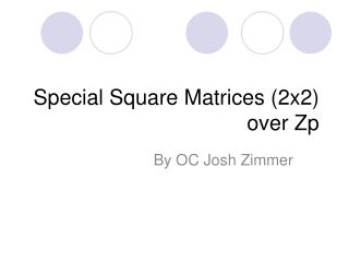 Special Square Matrices (2x2) over Zp