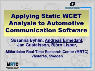 Applying Static WCET Analysis to Automotive Communication Software