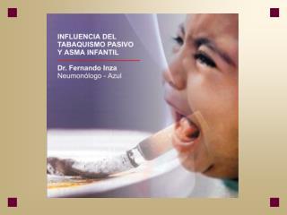 INFLUENCIA DEL TABAQUISMO PASIVO                   Y ASMA INFANTIL:  4 puntos