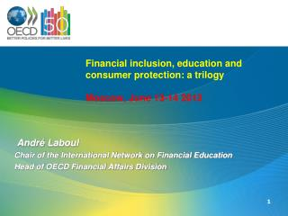 Financial inclusion, education and consumer protection: a trilogy  Moscow, June 13-14 2013