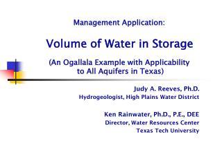Judy A. Reeves, Ph.D.  Hydrogeologist, High Plains Water District Ken Rainwater, Ph.D., P.E., DEE