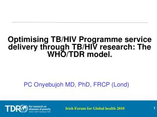 Optimising TB/HIV Programme service delivery through TB/HIV research: The WHO/TDR model.