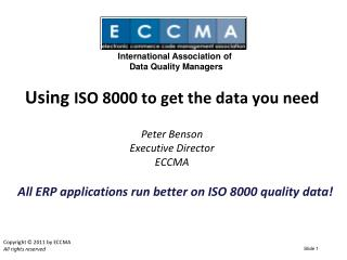 Using  ISO 8000 to get the data you need Peter Benson Executive Director ECCMA