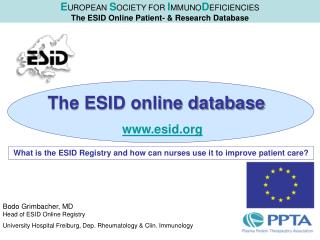 E UROPEAN  S OCIETY FOR I MMUNO D EFICIENCIES  The ESID Online Patient- & Research Database