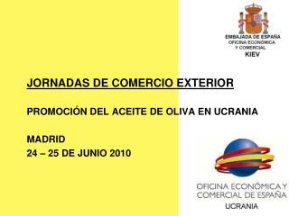 JORNADAS DE COMERCIO EXTERIOR PROMOCIÓN DEL ACEITE DE OLIVA EN UCRANIA MADRID