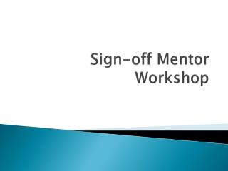 Sign-off Mentor Workshop