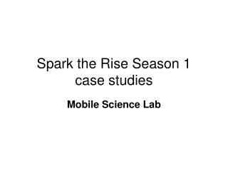 Spark the Rise Season 1  case studies