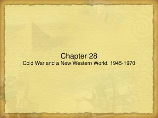 Chapter 28 Cold War and a New Western World, 1945-1970