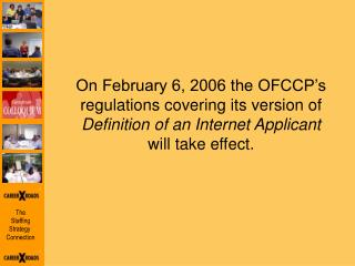 On February 6, 2006 the OFCCP s regulations covering its version of   Definition of an Internet Applicant  will take eff