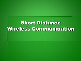 Short Distance Wireless Communication