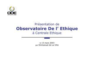 Présentation de Observatoire De l' Ethique à Centrale Ethique
