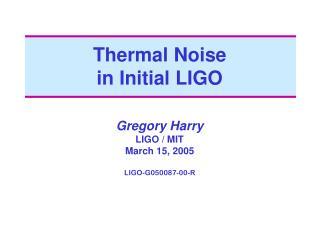 Thermal Noise  in Initial LIGO