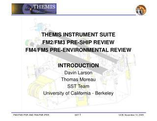 THEMIS INSTRUMENT SUITE  FM2/FM3 PRE-SHIP REVIEW  FM4/FM5 PRE-ENVIRONMENTAL REVIEW INTRODUCTION